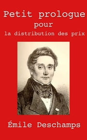 Petit prologue pour la distribution des prix ebook by Émile Deschamps