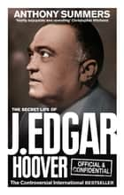 Official and Confidential: The Secret Life of J Edgar Hoover ebook by Anthony Summers