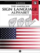 The American Sign Language Alphabet: Letters A-Z, Numbers 0-9 ebook by Lassal