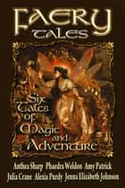 Faery Tales: Six Novellas of Magic and Adventure ebook by Anthea Sharp, Julia Crane, Jenna Elizabeth Johnson,...