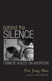 Behind the Silence - Chinese Voices on Abortion ebook by Jing-Bao Nie,Arthur Kleinman