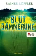 Blutdämmerung ebook by Rainer Löffler