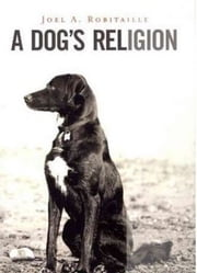A Dog's Religion ebook by Joel A. Robitaille