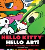 Hello Kitty, Hello Art! ebook by LTD. Sanrio Company,Roger Gastman