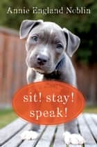 Sit! Stay! Speak! - A Novel ebook by Annie England Noblin