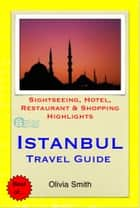 Istanbul, Turkey Travel Guide - Sightseeing, Hotel, Restaurant & Shopping Highlights (Illustrated) ebook by Olivia Smith
