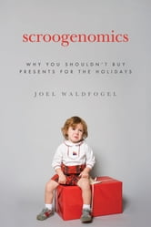 Scroogenomics - Why You Shouldn't Buy Presents for the Holidays ebook by Joel Waldfogel