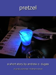 Pretzel ebook by Andrew O. Dugas