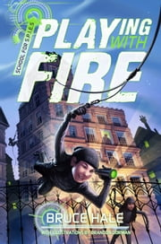 School for S.P.I.E.S.: Playing with Fire ebook by Bruce Hale,Brandon Dorman