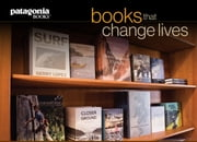 Books That Change Lives: A Sampling from Patagonia Books ebook by Yvon Chouinard,Vincent Stanley,Douglas H. Chadwick,Gerry Lopez,Steve House