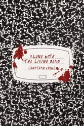 Alone with the Living Dead ebook by Jonathan Crowl