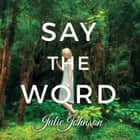 Say The Word audiobook by Julie Johnson, Aletha George