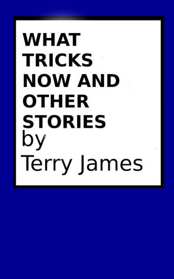 What Tricks Now and Other Stories ebook by Terry James