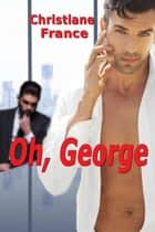 Oh, George ebook by Christiane France