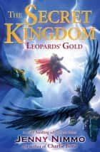 The Secret Kingdom: Leopards' Gold ebook by Jenny Nimmo