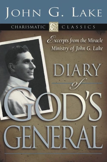 Diary of God's General ebook by John G. Lake