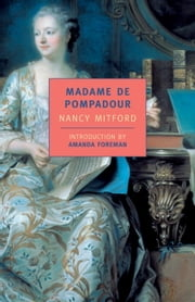 Madame de Pompadour ebook by Amanda Foreman,Nancy Mitford