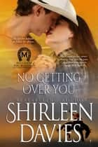 No Getting Over You ebook by Shirleen Davies