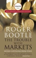The Trouble with Markets ebook by Roger Bootle