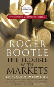 The Trouble with Markets - Saving Capitalism from Itself ebook by Roger Bootle