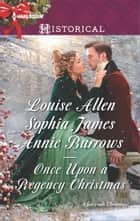 Once Upon a Regency Christmas - A Holiday Regency Historical Romance ebook by Louise Allen, Sophia James, Annie Burrows