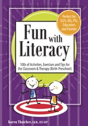 Fun with Literacy - 100s of Activities, Exercises and Tips for The Classroom & Therapy (Birth-Preschool) ebook by Karen Thatcher