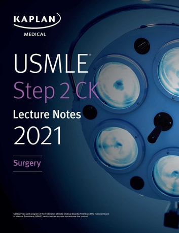 USMLE Step 2 CK Lecture Notes 2021: Surgery ebook by Kaplan Medical