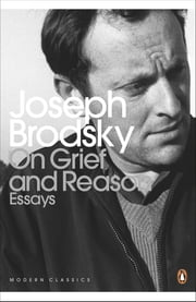 On Grief And Reason - Essays ebook by Joseph Brodsky