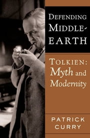 Defending Middle-Earth - Tolkien: Myth and Modernity ebook by Patrick Curry