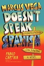 Marcus Vega Doesn't Speak Spanish ebook by Pablo Cartaya