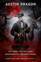 Hollow Blood (Sleepy Hollow Horrors, Book 1) - The Hunt For the Foul Murderer of Ichabod Crane ebook by Austin Dragon