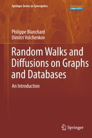 Random Walks and Diffusions on Graphs and Databases - An Introduction ebook by Philippe Blanchard, Dimitri Volchenkov