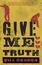Give Me Truth eBook by Bill Condon