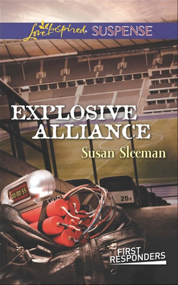 Explosive Alliance (Mills & Boon Love Inspired Suspense) (First Responders, Book 2) eBook by Susan Sleeman