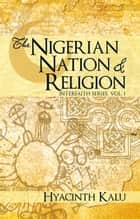 THE NIGERIAN NATION AND RELIGION. ebook by Hyacinth Kalu