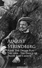 Plays: The Dream Play - The Link - The Dance of Death Part I and II ebook by August Strindberg