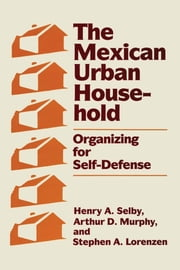 The Mexican Urban Household - Organizing for Self-Defense ebook by Henry A. Selby,Arthur D. Murphy,Stephen A. Lorenzen