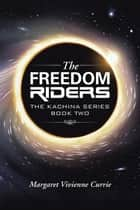 The Freedom Riders - The Kachina Series Book Two ebook by Margaret Vivienne Currie