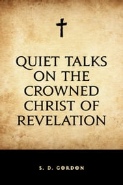 Quiet Talks on the Crowned Christ of Revelation ebook by S. D. Gordon