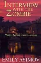 Interview with the Zombie: When Night Came Calling ebook by Emily Asimov