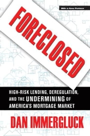 Foreclosed - High-Risk Lending, Deregulation, and the Undermining of America's Mortgage Market ebook by Dan Immergluck