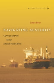Navigating Austerity - Currents of Debt along a South Asian River ebook by Laura Bear