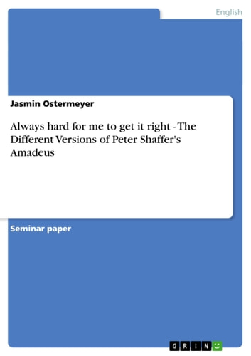 Always hard for me to get it right - The Different Versions of Peter Shaffer's Amadeus - The Different Versions of Peter Shaffer's Amadeus ebook by Jasmin Ostermeyer