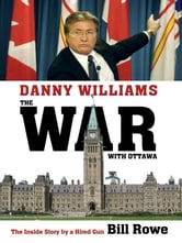 Danny Williams: The War with Ottawa - The War With Ottawa ebook by Bill Rowe