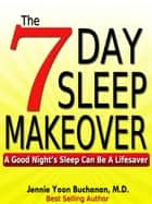 The Seven Day Sleep Makeover ebook by Jennie Yoon Buchanan M.D.