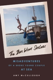 Box Wine Sailors - Misadventures of a Broke Young Couple at Sea ebook by Amy McCullough