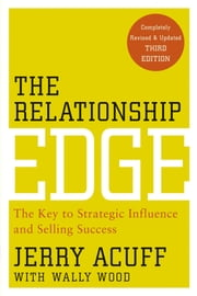 The Relationship Edge - The Key to Strategic Influence and Selling Success ebook by Jerry Acuff