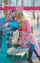 Flirting with the Forbidden ebook by Joss Wood