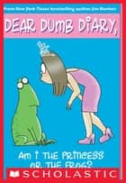 Dear Dumb Diary #3: Am I the Princess or the Frog? - Am I The Princess Or The Frog? ebook by Jim Benton, Jim Benton