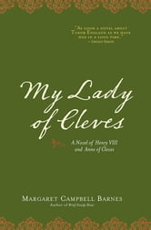 My Lady of Cleves ebook by Margaret Campbell Barnes